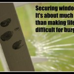 Securing windows; more than just protecting your home